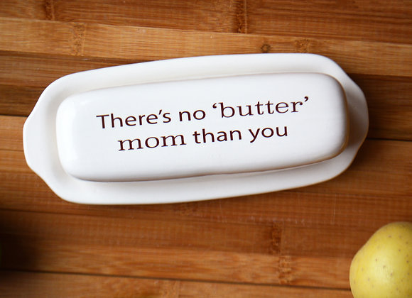 Custom Butter Dish for Mom - Mother's Day Gift - There's No Butter Mom