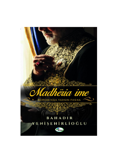 Madhëria ime ,(Tahsim Pasha) - Bahadır Yenişehirlioğlu