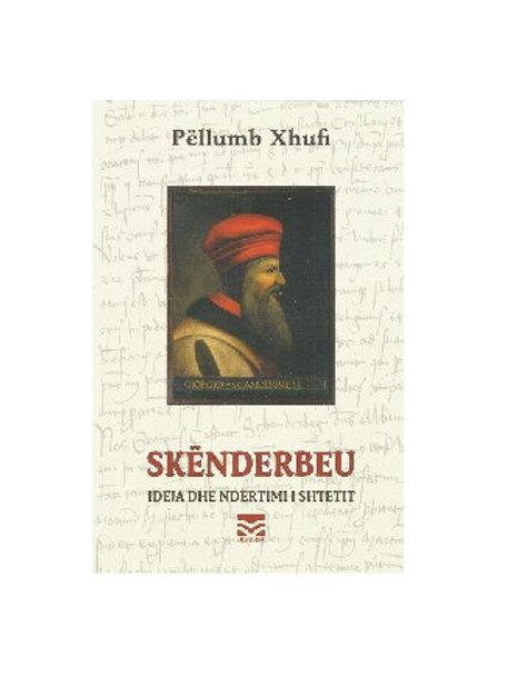 Skënderbeu, ideja dhe ndërtimi i shtetit - Pëllumb Xhufi