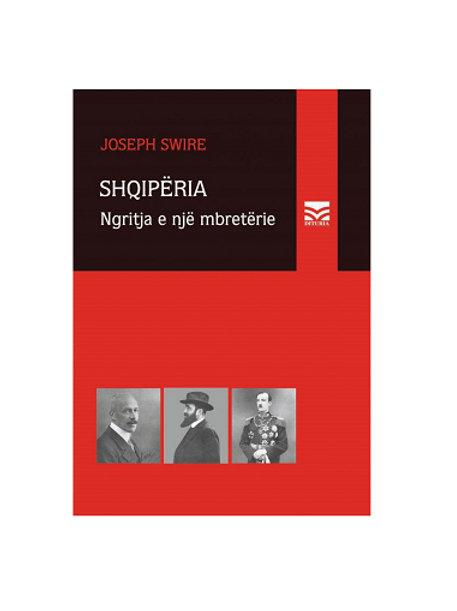 Shqipëria, ngritja e një mbretërie - Joseph Swire
