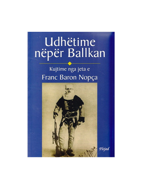Udhëtime nëpër Ballkan -  Franz Nopcsa