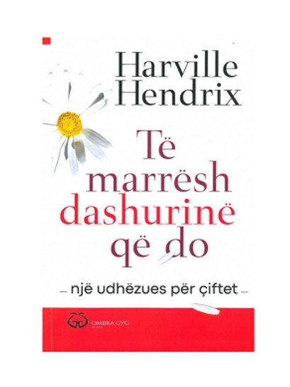 Të marrësh dashurinë që do: një udhëzues për çiftet - Harville Hendrix