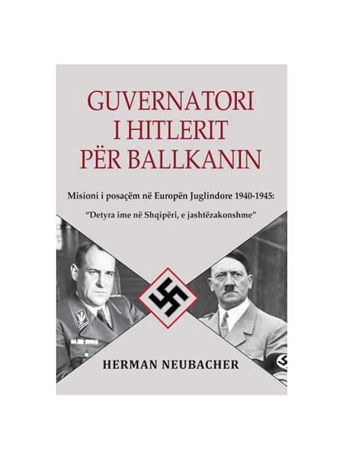 Guvernatori i Hitlerit për Ballkanin - Herman Neubacher