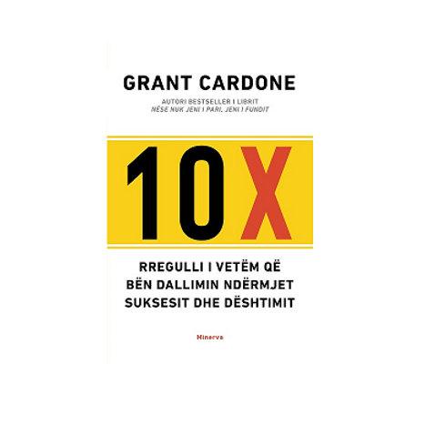 10 X: Rregulli i vetëm që bën dallimin ndërmjet suksesit dhe dështimit -  Grant