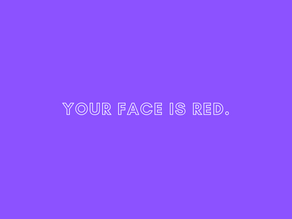 You're Face Is Red.