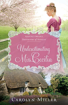 Underestimting Mis Cecilia, Regency romance by Carolyn Miller