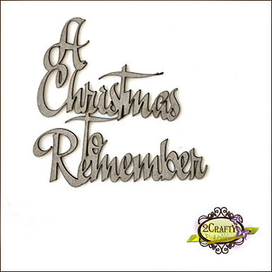 2Crafty Chipboard - A Christmas to Remember