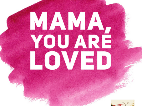 MAMA, You Are Loved