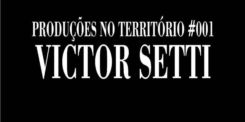 Produções no território #001: entrevista com Victor Setti
