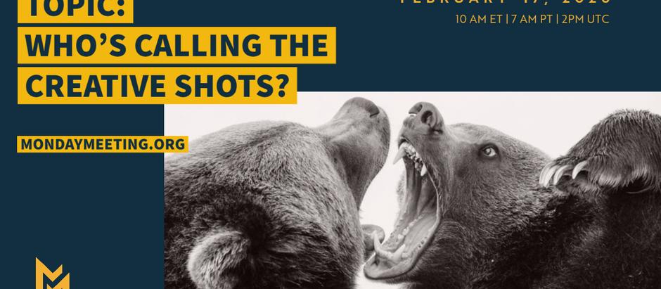 February 17, 2020: Who's Calling the Creative Shots?