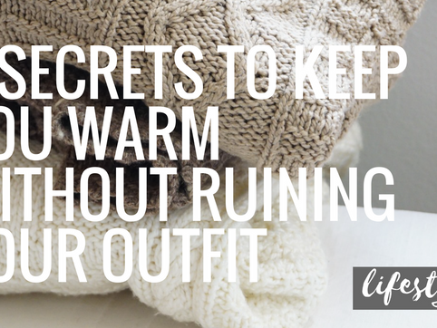3 Secrets to Keep You Warm Without Ruining Your Outfit