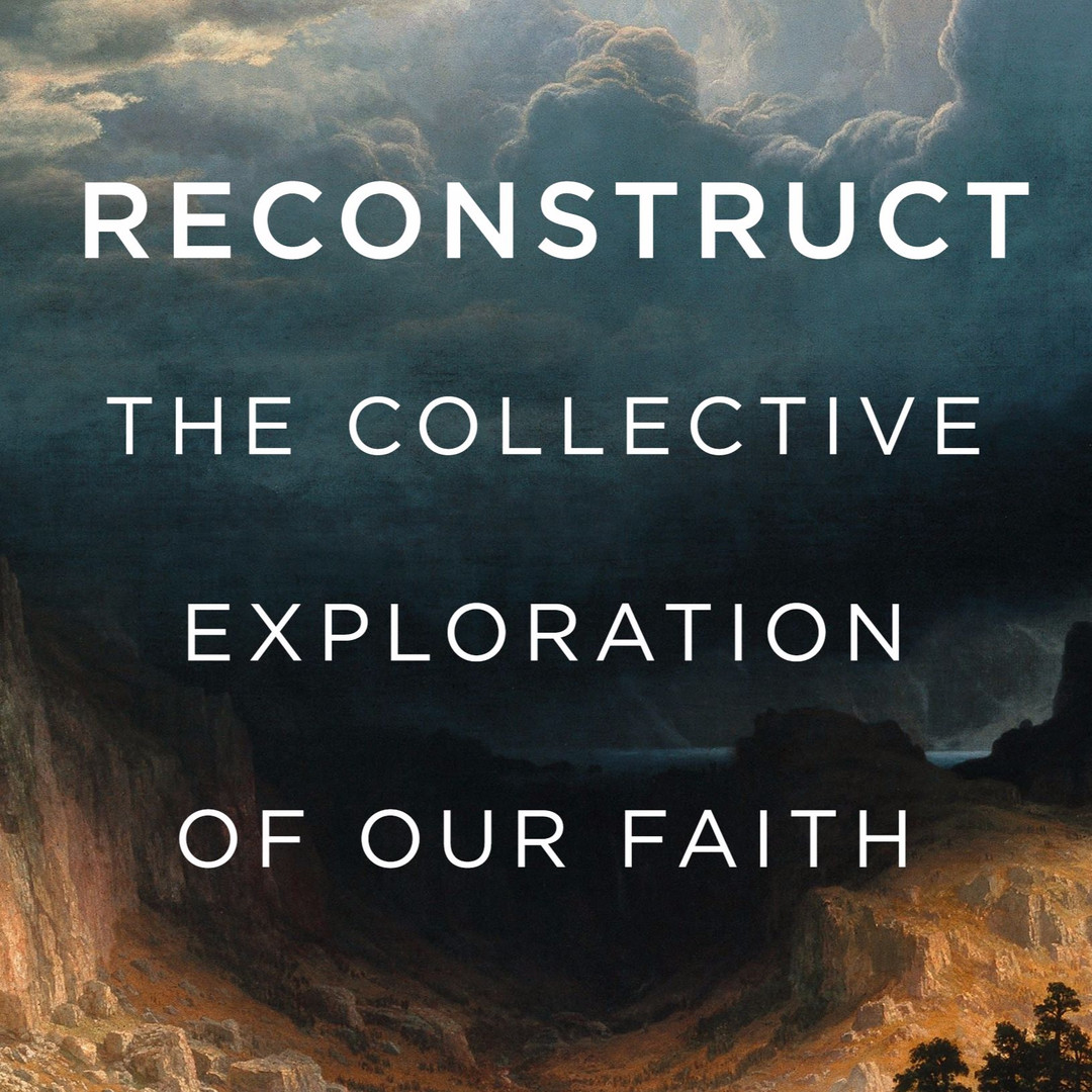 Reconstruct: The Collective Exploration of Our Faith