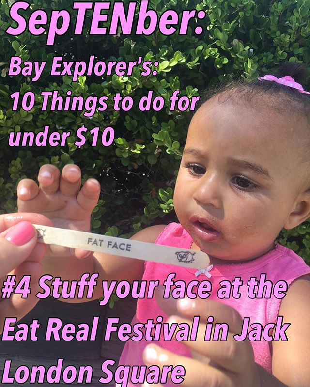 It's SepTENber! #4 on Bay Explorer's 10 Things to do under $10 is go stuff your face at the Eat Real Festival going on this weekend in Jack_
