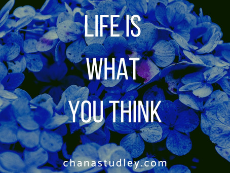 Life is what you think ...