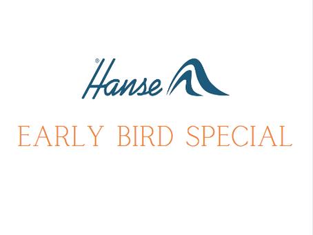 Hanse Early Bird Special