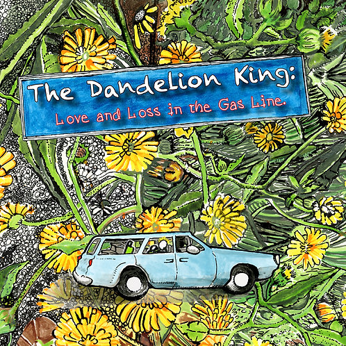 The  DandelionKing; love and loss in the gas line.