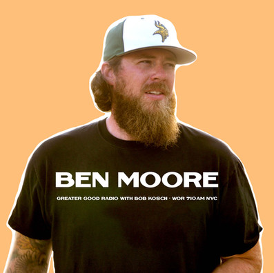 Ben Moore Interview - Greater Good Radio with Bob Kosch - WOR 710AM NYC