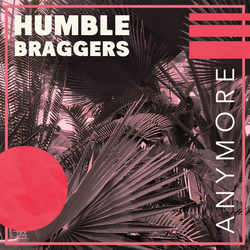 """Listen to """"Anymore"""" by Humble Braggers"""""""