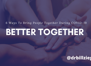 Better Together - 6 Ways To Bring People Together During COVID-19