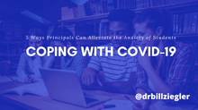 Coping with COVID-19 - 5 Ways Leaders Can Alleviate the Anxiety of Students