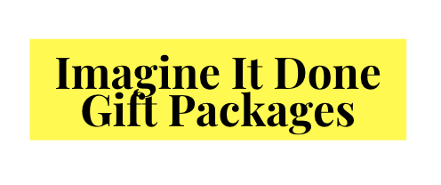 Imagine it Done Gift Packages