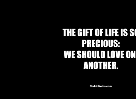 The Gift of Life is So Precious: We Should Love One Another