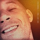 Vin-Diesel-Feel-Like-I-Do.jpg