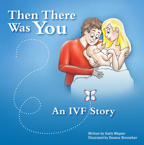 Then There Was You - An IVF Story
