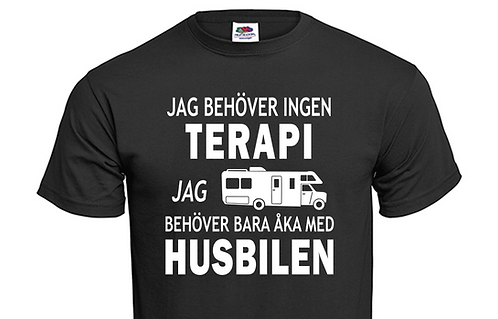 T-shirt Jag behöver ingen TERAPI jag behöver bara åka med Husbilen