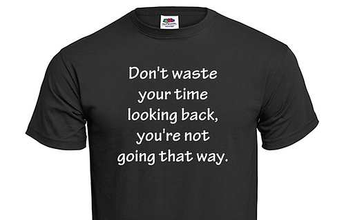 T-shirt Don´t waste your time looking back