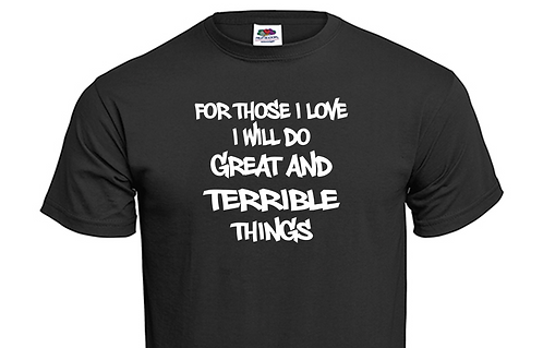 T-shirt For those i love i will do great and terrible things