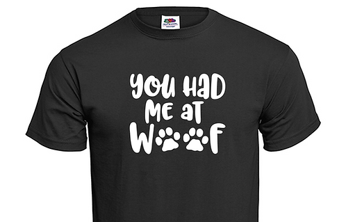 T-shirt You had me at woof