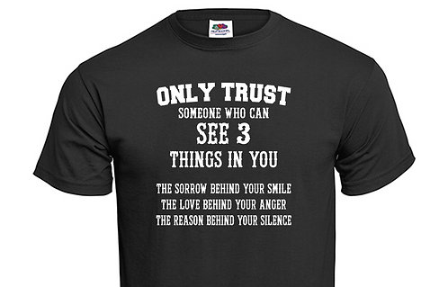 T-shirt Only trust someone who can see 3 things in you