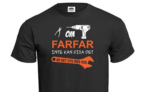 T-shirt Om FARFAR inte kan fixa det är det ute med oss