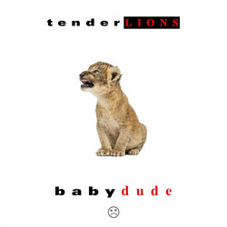 Tenderlions - Baby Dude