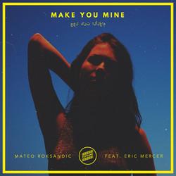 Mateo Roksandic - Make You Mine feat Eric Mercer