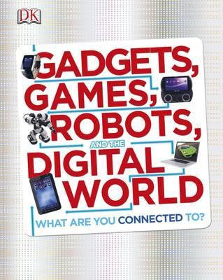 Gadgets, Games, Robots and the Digital World (9781405367851)