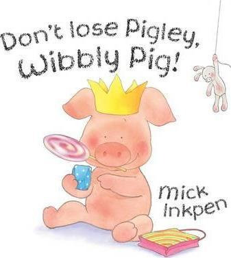 Don't lose Pigley, Wibbly Pig! (9780340989609)