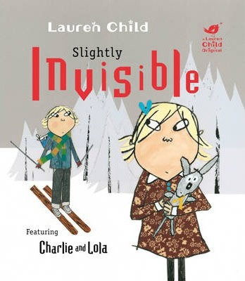 Charlie & Lola: Slightly Invisible (9781408307922)