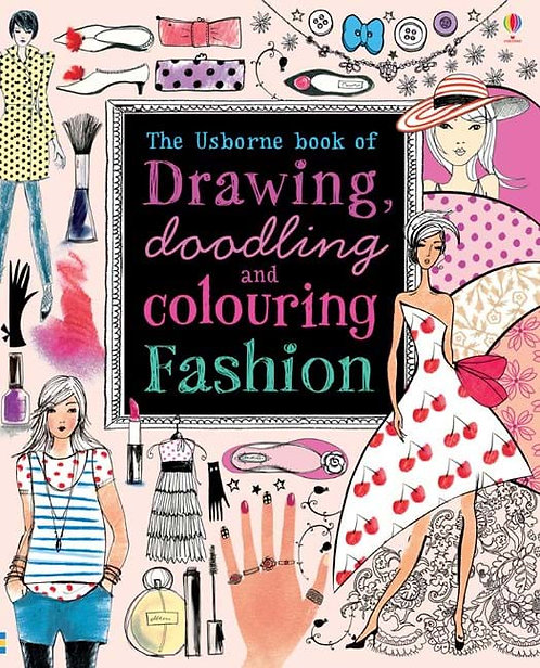 The Usborne Book of Drawing, Doodling and Colouring for Fashion (9781409536550)