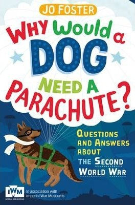 Why Would A Dog Need A Parachute? (9781447226185)