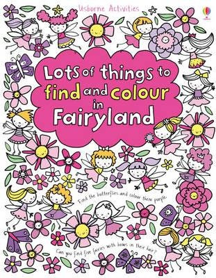 Lots of Things to Find and Colour in Fairyland (9781409549765)