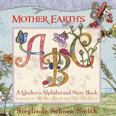 Mother Earth's ABC: A Quilter's Alphabet and Story book (9781933308203)
