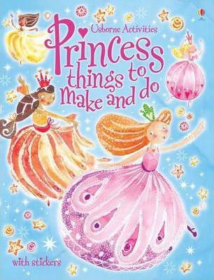 Princess Things to Make and Do (9781409538998)
