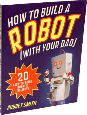 How To Build A Robot With Your Dad (9781843178781)