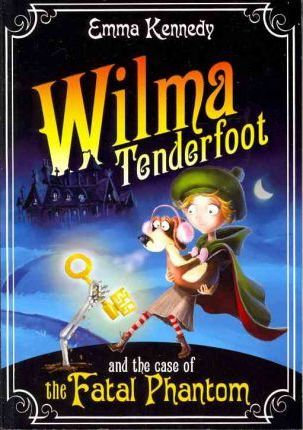 Wilma Tenderfoot and the Case of the Fatal Phantom (9780330469531)