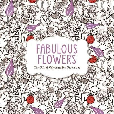 Fabulous Flowers: The Gift of Colouring for Grown-Ups (9781782433422)