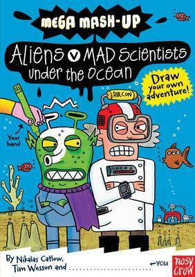 Mega Mash-up: Aliens v Mad Scientists under the Ocean (9780857630094)
