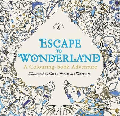Escape to Wonderland: A Colouring-book Adventure (9780141366159)
