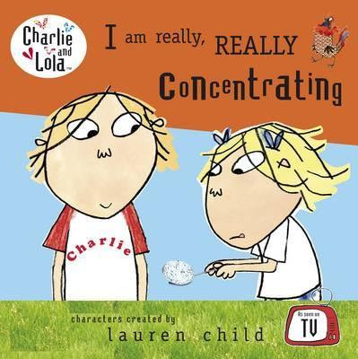 Charlie & Lola: I am Really, Really Concentrating Board Book (9781447287926)